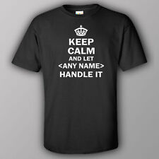 Funny T-shirt KEEP CALM AND LET  NAME  HANDLE IT personalized UP TO 12 character