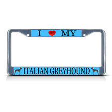 I LOVE MY ITALIAN GREYHOUND DOG Metal License Plate Frame Tag Border Two Holes