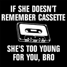 CASSETTE TAPE (SHE'S TOO YOUNG FOR YOU BRO player walkman mp3 digital) T-SHIRT