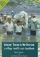 Where There Is No Doctor : A Village Health Care Handbook by Carol L. Thuman,...
