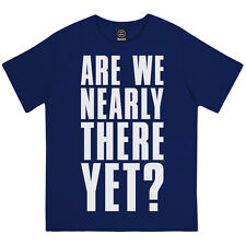 ARE WE NEARLY THERE YET? BOYS GIRLS UNISEX CLASSIC SLOGAN KIDS T-SHIRT