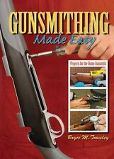 GUNSMITHING MADE EASY - BRYCE M. TOWSLEY (HARDCOVER) NEW