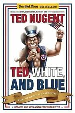 Ted, White, and Blue: The Nugent Manifesto Author: Nugent, Ted