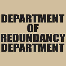DEPARTMENT OF REDUNDANCY DEPARTMENT- Sarcastic Humor Adult Funny Novelty T-Shirt