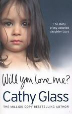 Will You Love Me? : The Story of My Adopted Daughter Lucy by Cathy Glass (2013,