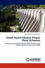 Small Hydro Electric Power Plant Schemes: Designing Hydro Electric Power Plan...