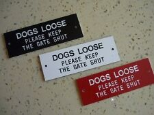DOGS LOOSE Please Keep The Gate Shut - Engraved sign 150mm x 50mm