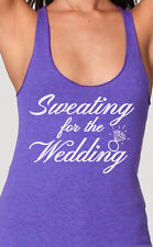 Sweating for the Wedding workout racerback tank top bride to be bridesmaid gym