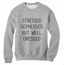 STRESSED DEPRESSED BUT WELL DRESSED Sweatshirt TUMBLR Dope Top Cara trill