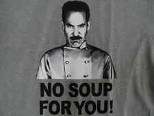NEW NO SOUP FOR YOU TSHIRT!!  SIZES SMALL TO XXXL.   100% COTTON