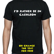 I'D RATHER BE IN CAERLEON T SHIRT FUNNY PERSONALISED TEE STUDENT