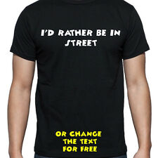 I'D RATHER BE IN STREET T SHIRT FUNNY PERSONALISED TEE STUDENT