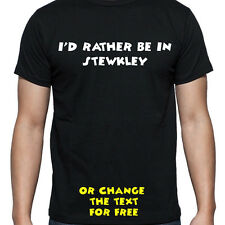 I'D RATHER BE IN STEWKLEY T SHIRT FUNNY PERSONALISED TEE STUDENT
