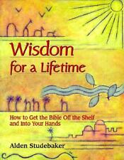 Wisdom for a Lifetime : How to Get the Bible off the Shelf and into Your...