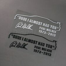 Funny Stickers PAUL WALKER DUDE I ALMOST HAD YOU Auto Car Decal Sticker Unique