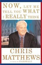 Now, Let Me Tell You What I Really Think by Chris Matthews (2001, Hardcover)