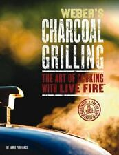Weber's Charcoal Grilling: The Art of Cooking with Live Fire Purviance, Jamie