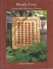 Quilt Book ~ Mostly Cozy ~Creating Quilts Today's Textures~ by Calico Printworks