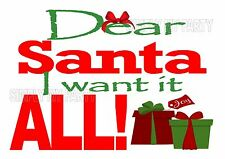 IRON ON TRANSFER or STICKER - DEAR SANTA I WANT IT ALL - CHRISTMAS SACK T-SHIRT