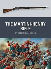 The Martini-Henry Rifle Manning, Stephen