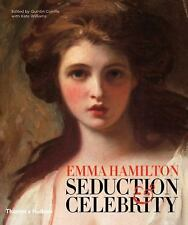 Seduction and Celebrity: The Spectacular Life of Emma Hamilton by Kate Williams