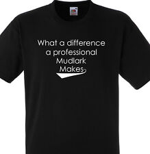 WHAT A DIFFERENCE A PROFESSIONAL MUDLARK MAKES T SHIRT GIFT