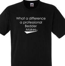 WHAT A DIFFERENCE A PROFESSIONAL BEDDER MAKES T SHIRT GIFT PERSONALISED