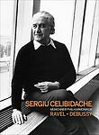 Sergiu Celibidache Conducts Ravel and Debussy, New DVDs