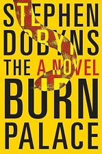 STEPHEN DOBYNS - THE BURN PALACE 2013 Hardcover First Edition hcdj book