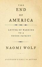 The End of America : Letter of Warning to a Young Patriot by Naomi Wolf (2007, P