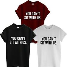 YOU CAN'T SIT WITH US T SHIRT MEAN GIRLS TUMBLR DOPE SWAG LADIES MENS WOMEN TOP