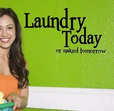 LAUNDRY TODAY or NAKED TOMORROW VINYL WALL DECAL LETTERING QUOTES SAYING room