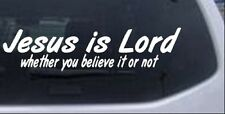 Jesus Is Lord Whether You Believe It Not Car Truck Laptop Decal Sticker 10X2.5