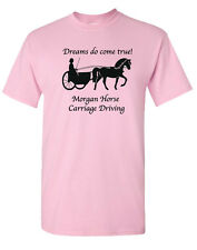 Morgan Horse / Carriage Driving *Dreams Do Come True!* T-shirt Choice of Colors
