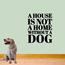 A House is not a Home without a Dog 30 x 36 Wall Decal