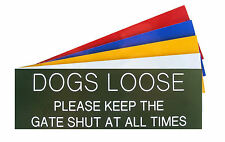 Engraved Plaque DOGS LOOSE Please Keep The Gate Shut At All Times Sign 150 x 50