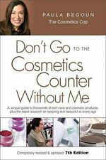 Don't Go to the Cosmetics Counter Without Me, 7th Edition Paula Begoun, Bryan B