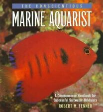 The Conscientious Marine Aquarist: A Commonsense Handbook for Successful Saltwa