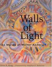 Walls of Light: The Murals of Walter Anderson King, Anne R. Hardcover