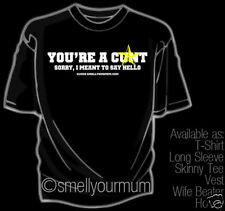 YOU'RE A C*** Sorry I Meant To Say Hello T-Shirt Humour