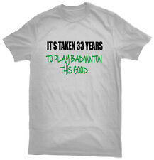 It's Taken 33 Years To Play Badminton This Good T-Shirt, 33rd birthday gift