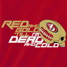 San Francisco 49ers t-shirt Red and Gold Till I'm Dead and Cold jersey funny