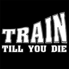TRAIN TILL YOU DIE (gym dianabol runner muscles protein whey workout) T-SHIRT