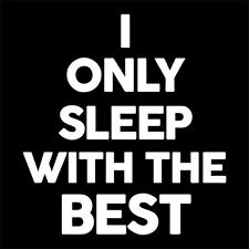 I ONLY SLEEP WITH THE BEST (adult milf offensive girl stripper party) T-SHIRT