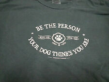 Be the person your dog thinks you Adult T-Shirt Shirt Dog Pet Animal USA MADE