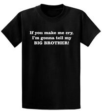 Make Me Cry I Tell My Big (____) Infant-Youth Size T-Shirt 6mos - XLY Pick Color