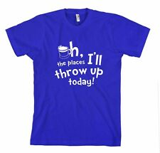 OH I'LL THE PLACES THROW UP TODAY! Unisex Adult T-Shirt Tee Top