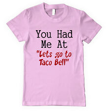 """YOU HAD ME AT """"LETS GO TO TACO BELL"""" Unisex Adult T-Shirt Tee Top"""