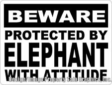 Beware Protected by Elephant w/Attiude Sign. Size Option for Lovers of Elephants