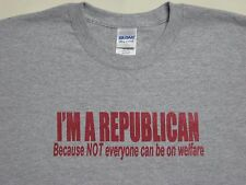 I'M A REPUBLICAN, because NOT everyone can be on welfare, T-Shirt, Select colors